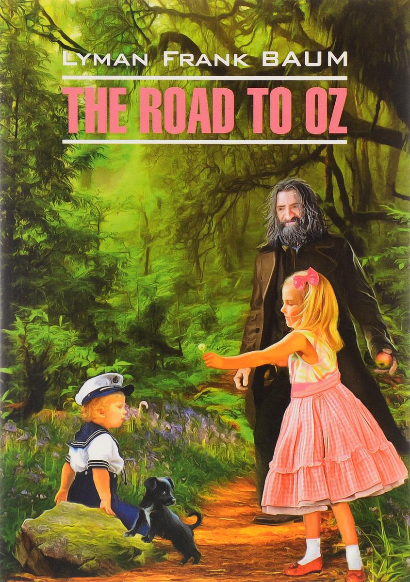 Lyman Frank Baum The Road to Oz lyman frank baum the wonderful wizard of oz