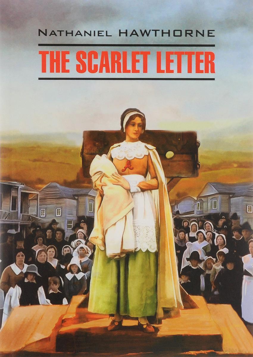 Nathaniel Hawthorne The Scarlet Letter nathaniel hawthorne the scarlet letter