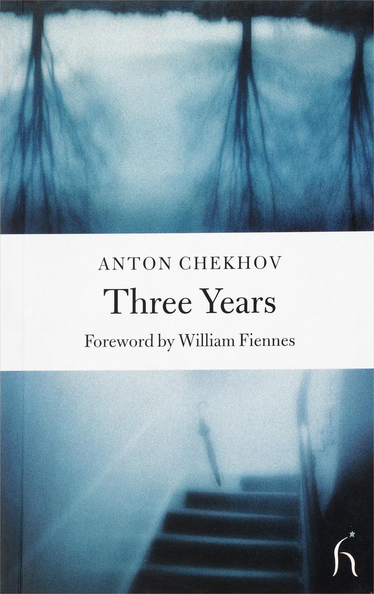 Three Years (Hesperus Classics) anton pavlovich chekhov letters of anton chekhov to his family and friends