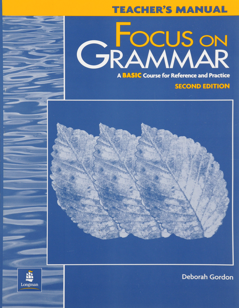 Focus on Grammar: A Basic Course for Reference and Practice, Teacher's Manual focus on grammar a basic course for reference and practice teacher's manual