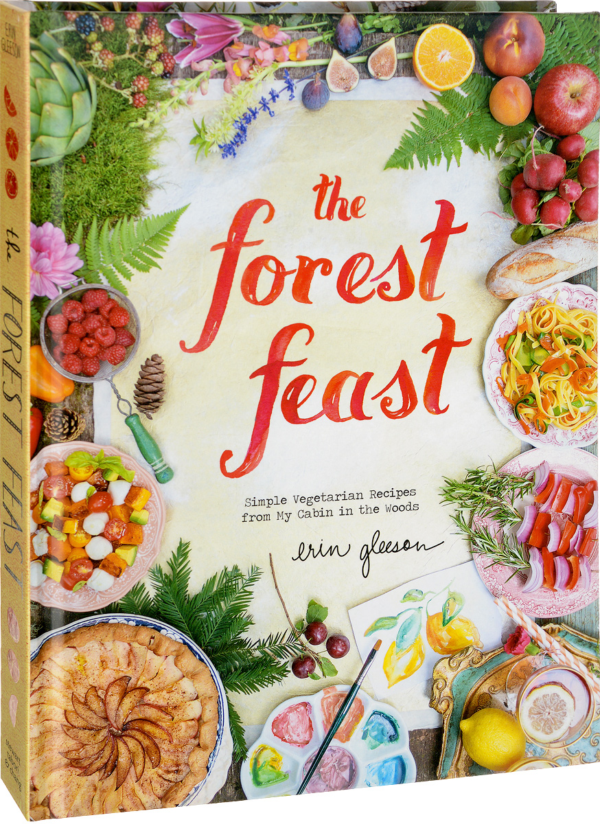 The Forest Feast: Simple Vegetarian Recipes from My Cabin in the Woods everyday italian 125 simple and delicious recipes