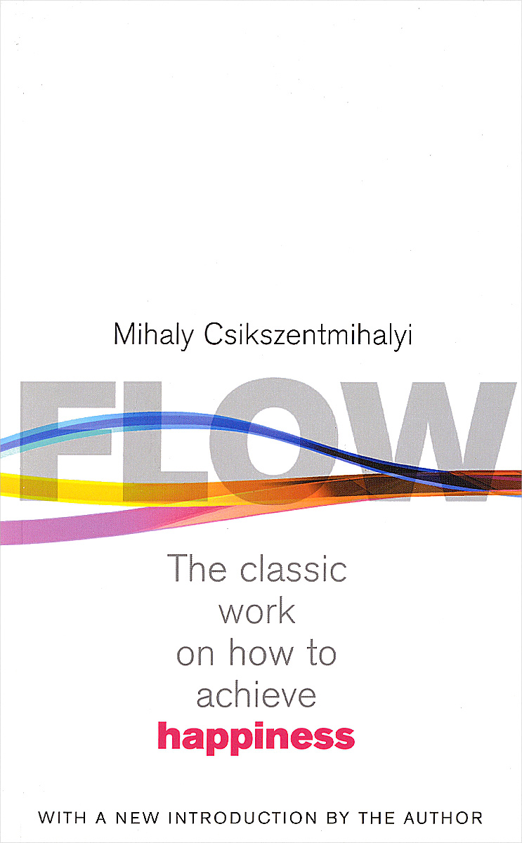 Flow: The Classic Work on How to Achieve Happiness, With a New Introduction by the Author the ministry of utmost happiness