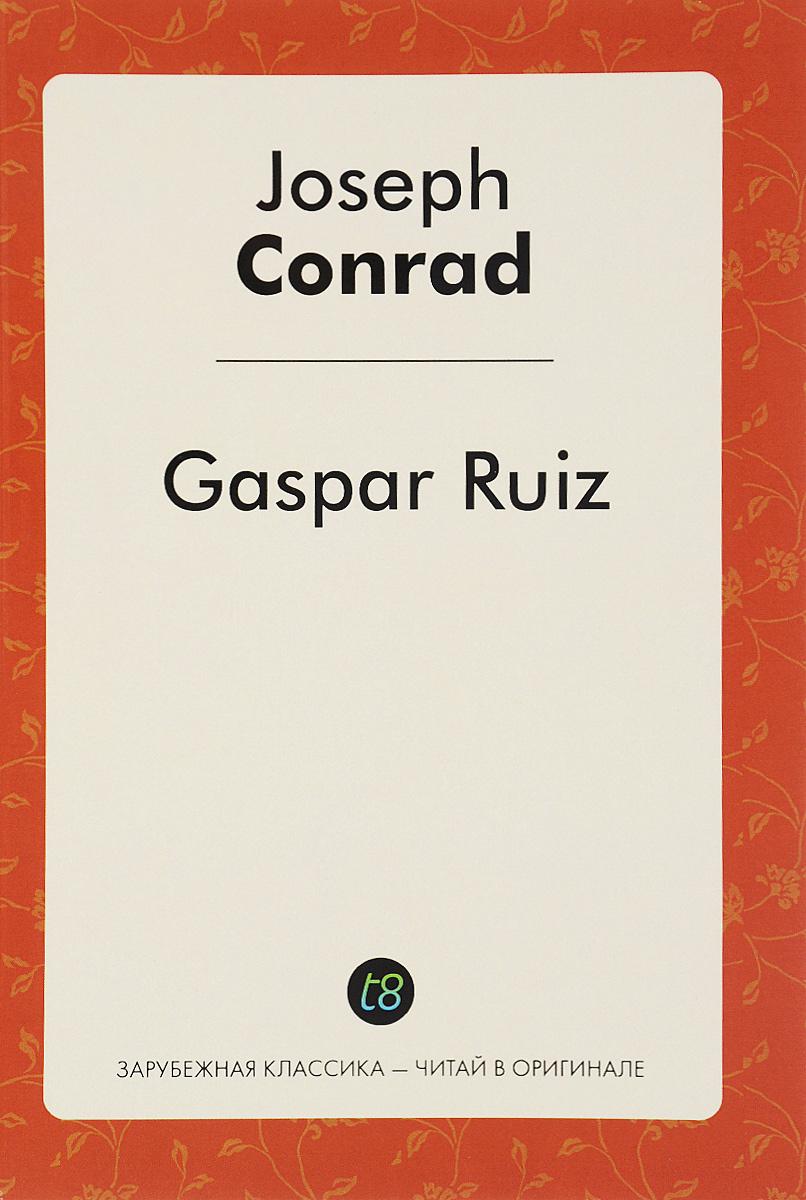 Joseph Conrad Gaspar Ruiz joseph conrad the shadow line