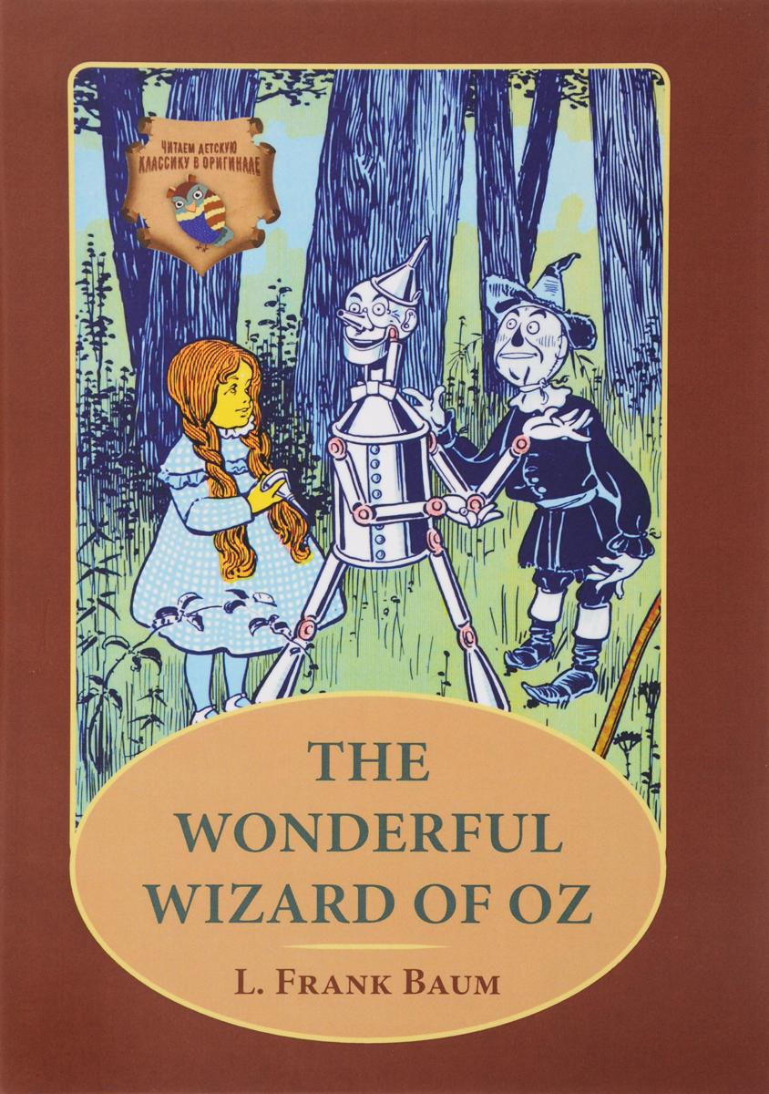 The Wonderful Wizard of Oz / Удивительный волшебник из страны Оз baum l f the wonderful wizard of oz удивительный волшебник из страны оз