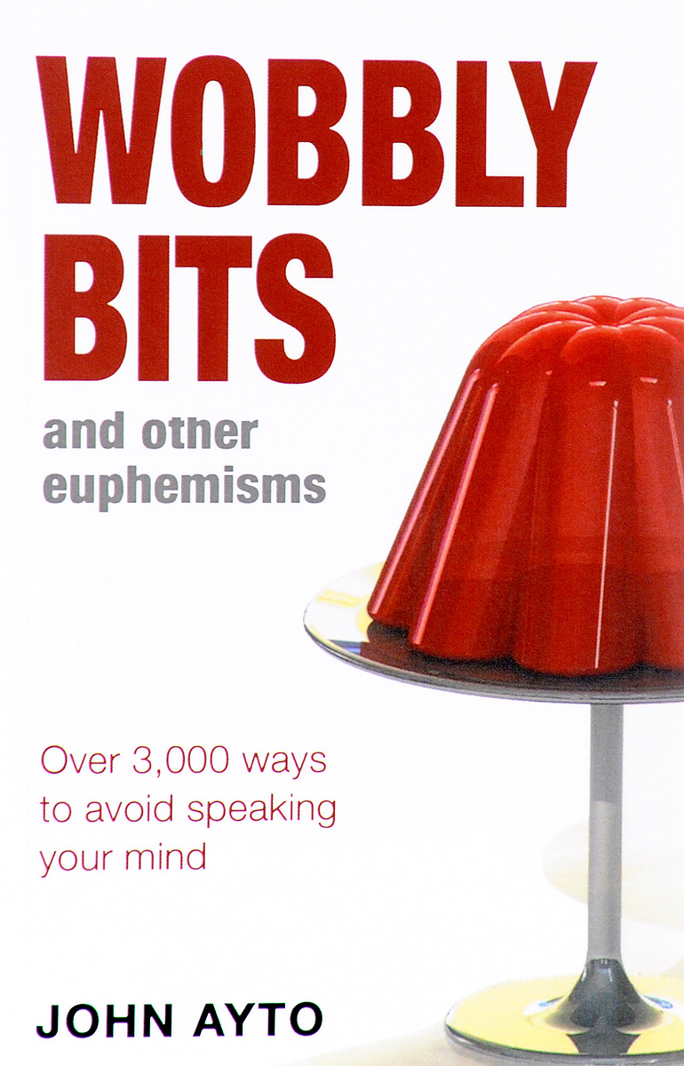 Wobbly Bits and Other Euphemisms: Over 3000 Ways to Avoid Speaking Your Mind illness as metaphor and aids and its metaphors