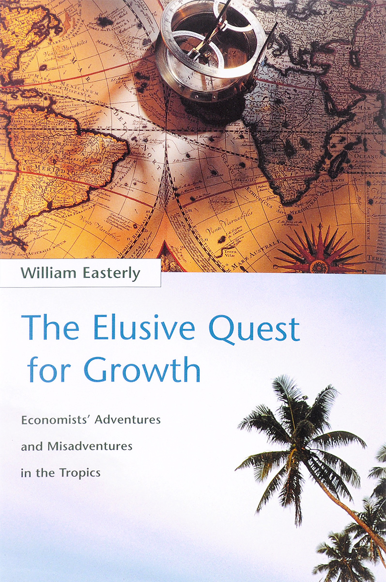 все цены на  The Elusive Quest for Growth: Economists' Adventures and Misadventures in the Tropics  в интернете