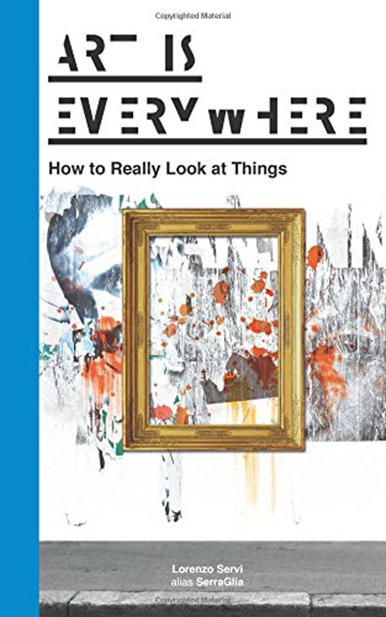 Art Is Everywhere: How to Really Look at Things ten things we did and probably shouldn t have