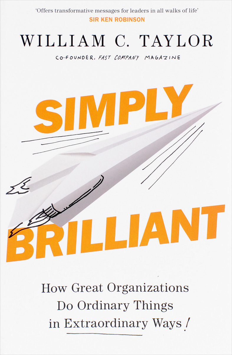 Simply Brilliant: How Great Organizations Do Ordinary Things in Extraordinary Ways seeing things as they are