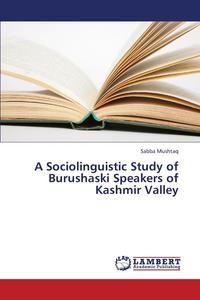A Sociolinguistic Study of Burushaski Speakers of Kashmir Valley sociolinguistic variation and attitudes towards language behaviour