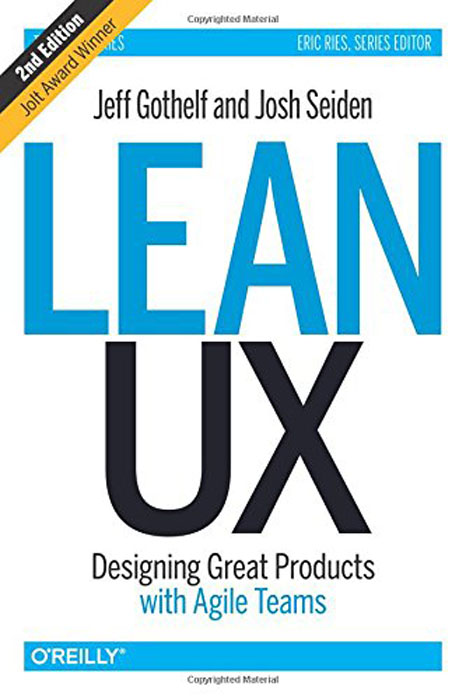 Lean UX: Designing Great Products with Agile Teams.