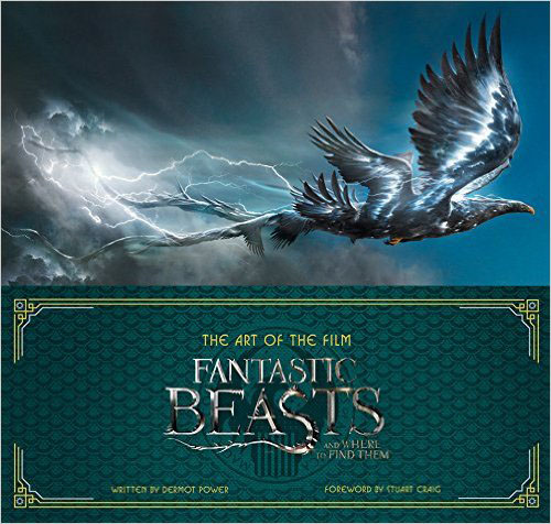 The Art of the Film: Fantastic Beasts and Where to Find Them the visual dictionary of pre press and production