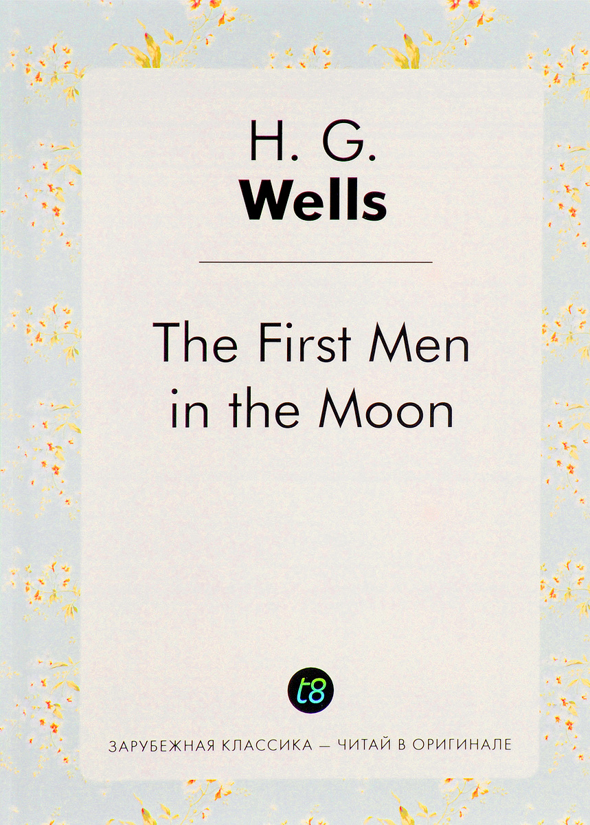 H. G. Wells The First Men in the Moon wells h g the first men in the moon первые люди на луне роман на англ яз