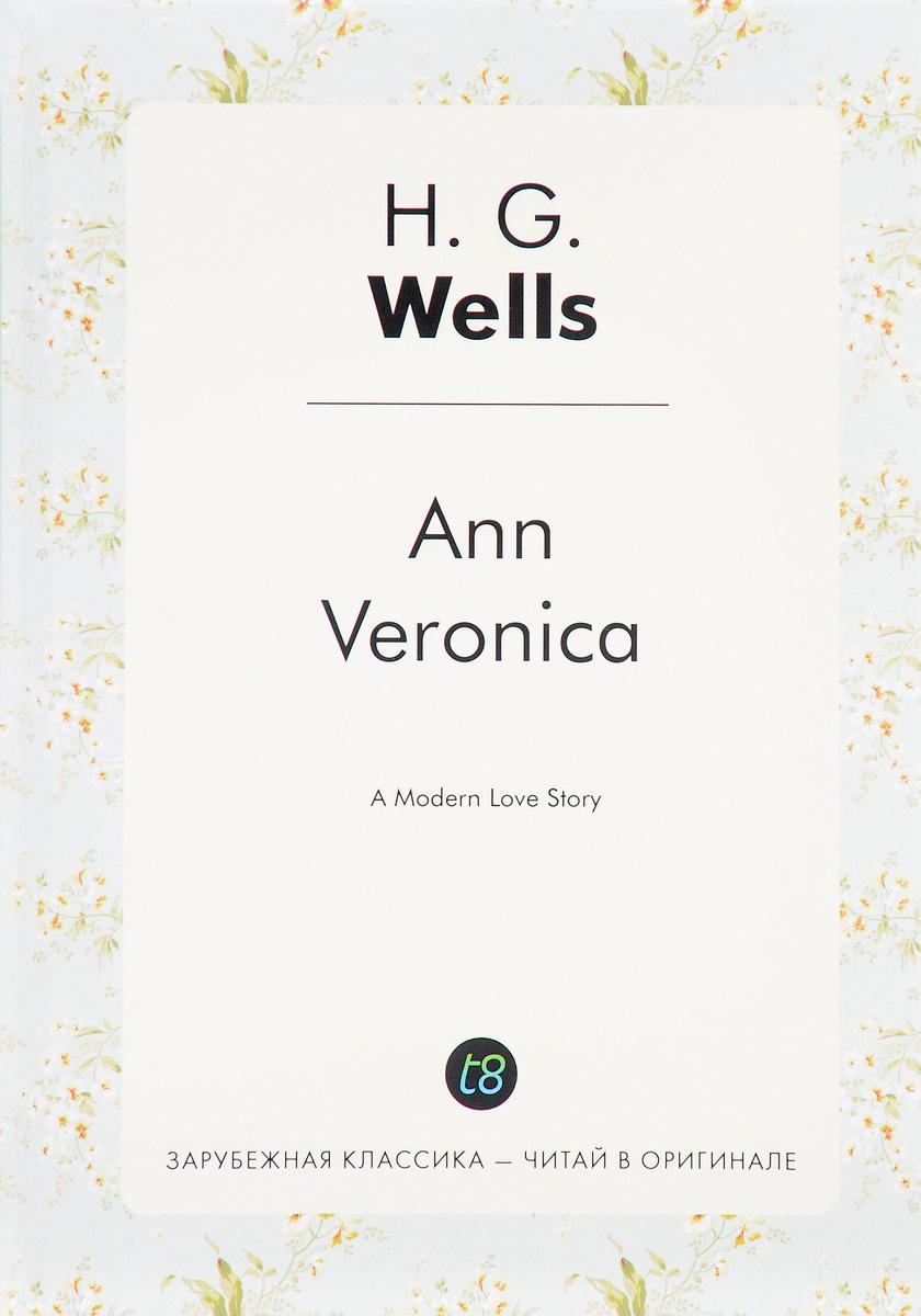 H.G. Wells Ann Veronica / Анна-Вероника wells h ann veronica