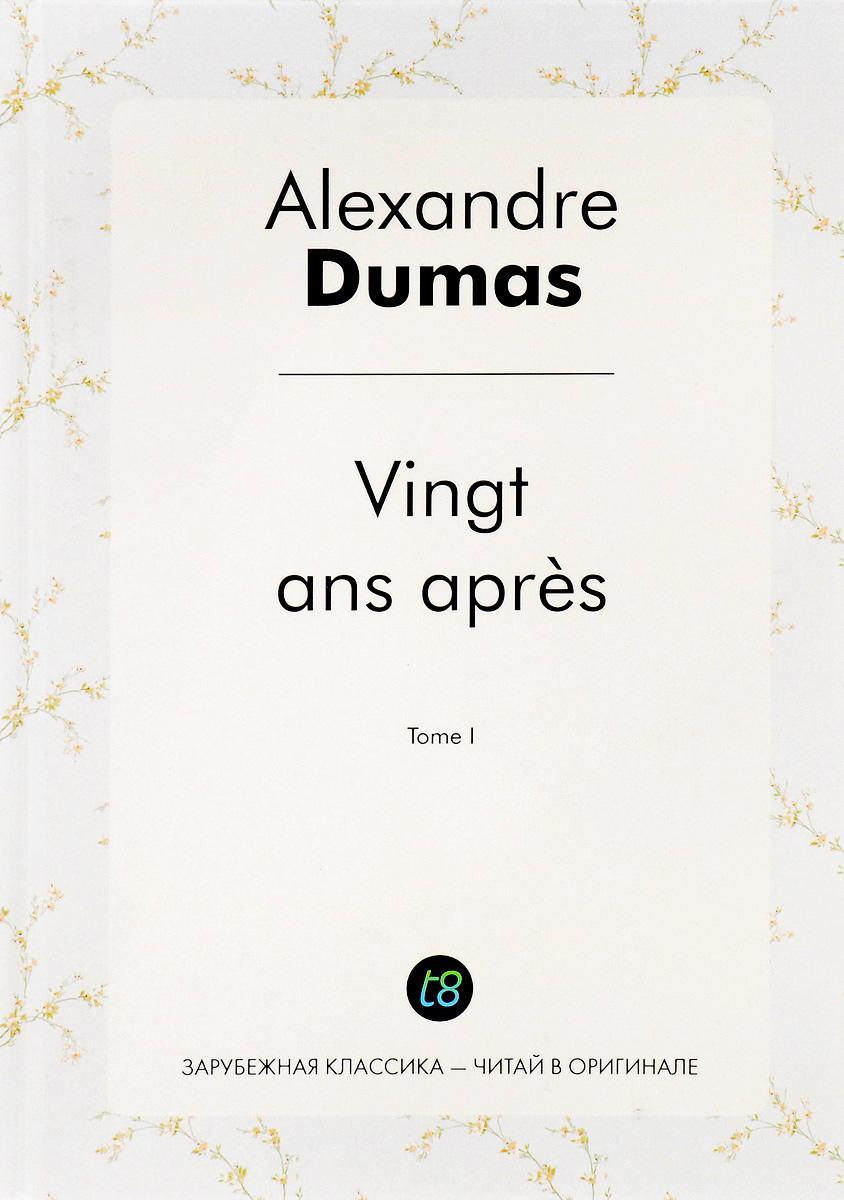 Alexandre Dumas Vingt ans apres: Tome 1 dumas a vingt ans apres тome ii