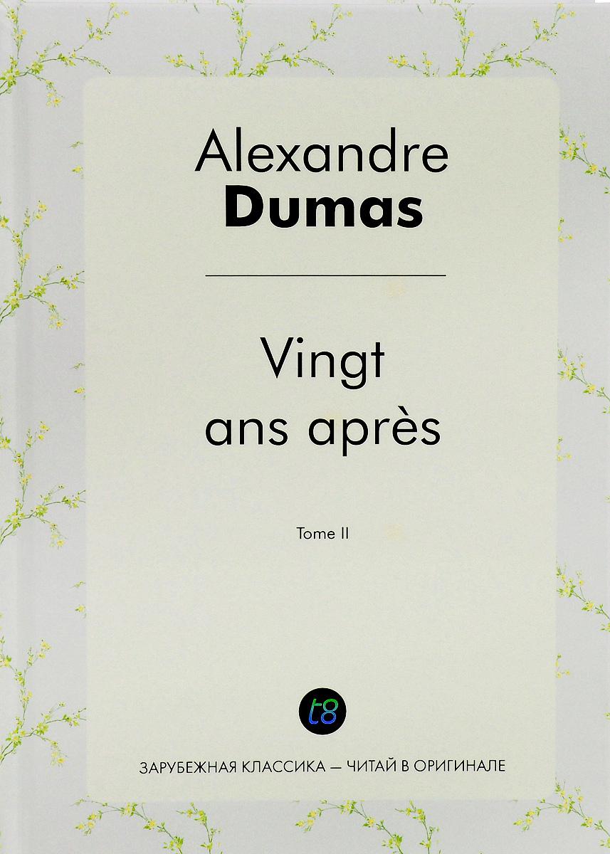 Alexandre Dumas Vingt ans apres: Tome 2 dumas a vingt ans apres тome ii