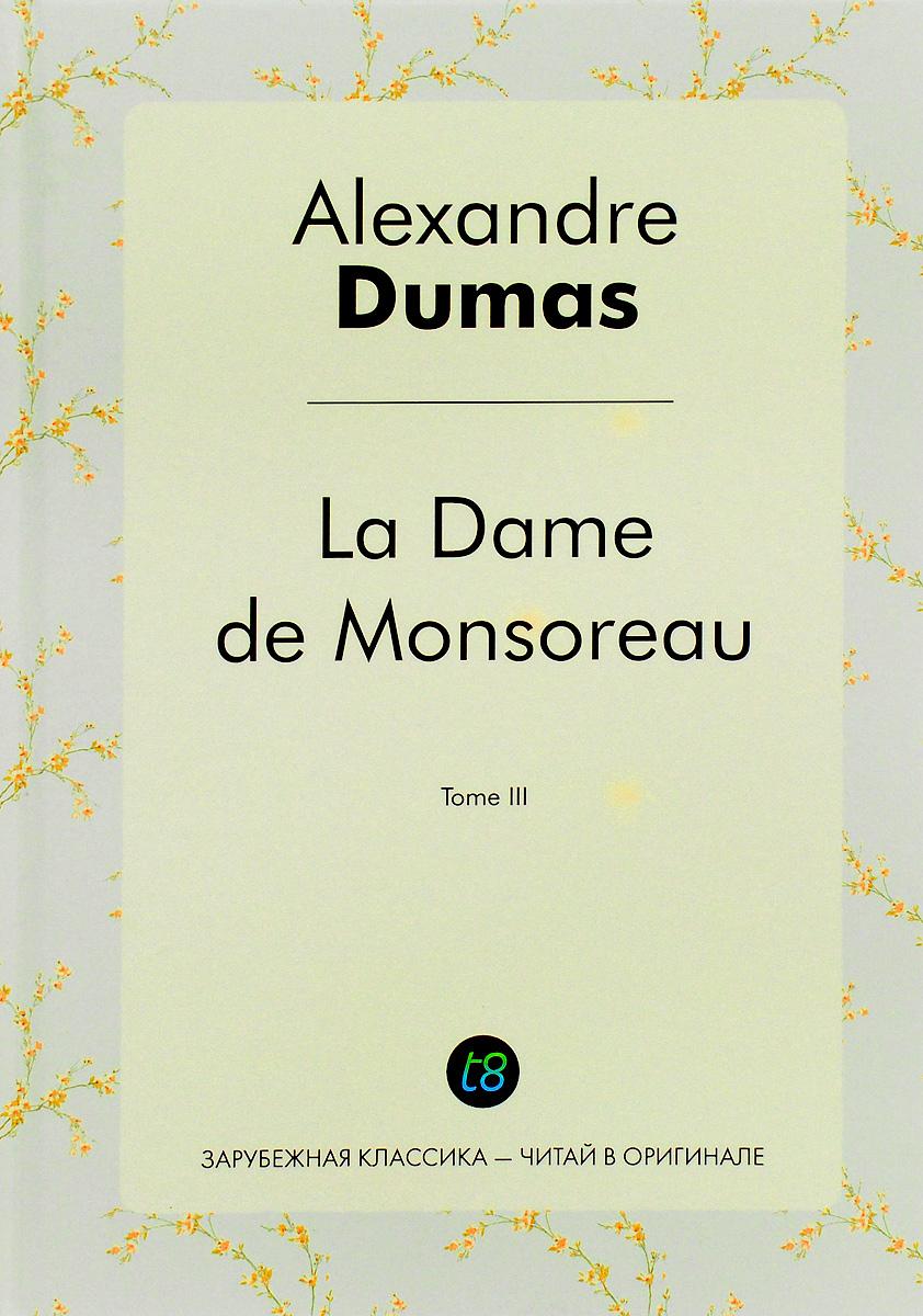 Alexandre Dumas La Dame de Monsoreau. Tome 3 /  Графиня де Монсоро. Том 3 dumas fils alexandre la dame aux camelias дама с камелиями