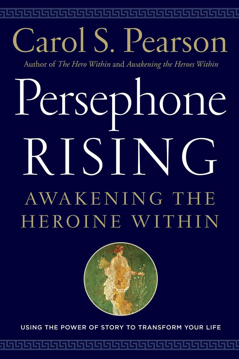 Persephone Rising: Awakening the Heroine Within the rising