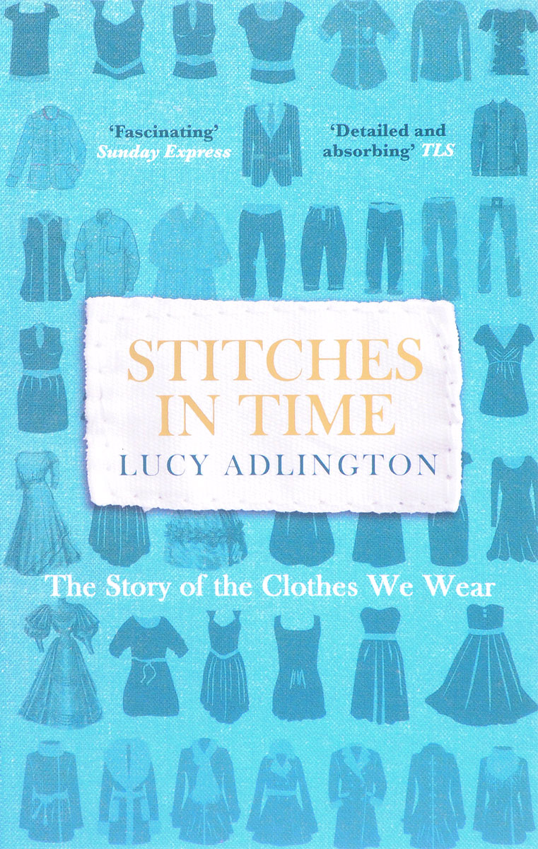 Stitches in Time: The Story of the Clothes We Wear the illustrated story of art