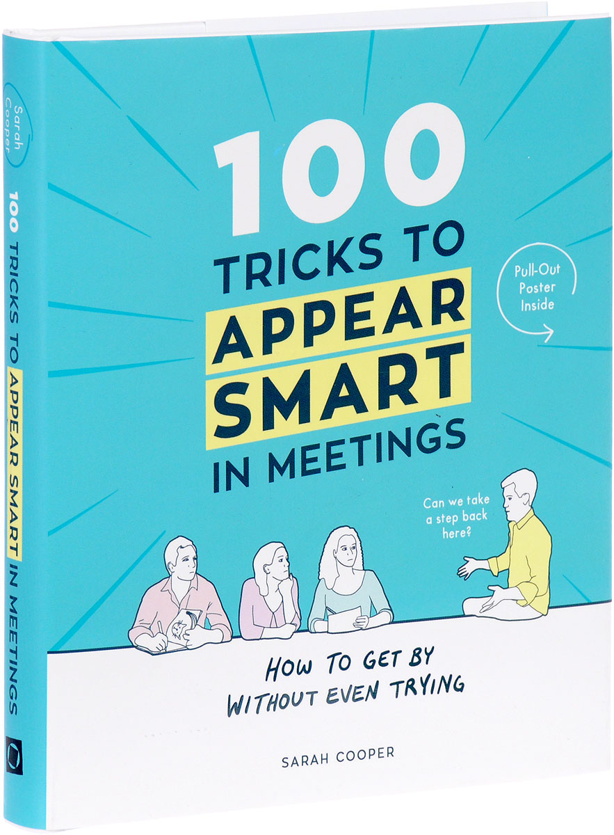 100 Tricks to Appear Smart in Meetings: How to Get By Without Even Trying smart 100