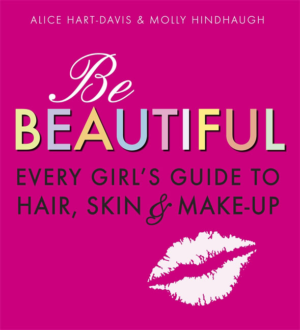 Be Beautiful: Every Girl's Guide to Hair, Skin and Make-up ram charan owning up the 14 questions every board member needs to ask