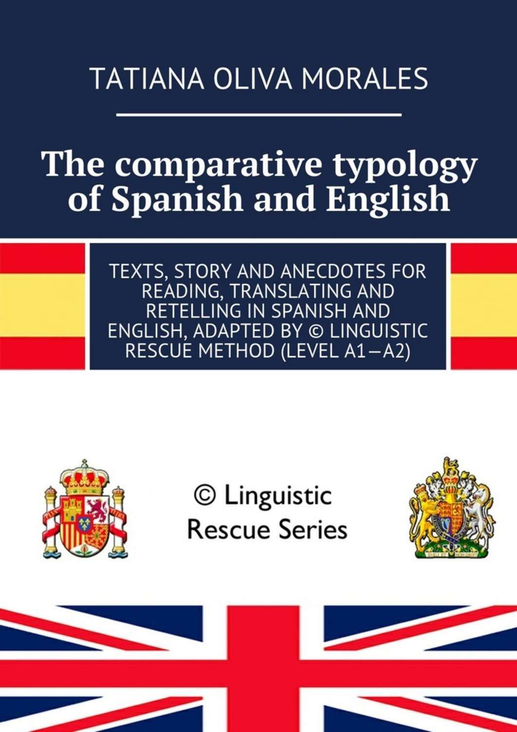 The comparative typology of Spanish and English. Texts, story and anecdotes for reading, translating and retelling in Spanish and English, adapted by © Linguistic Rescue method (level A1—A2) недорго, оригинальная цена