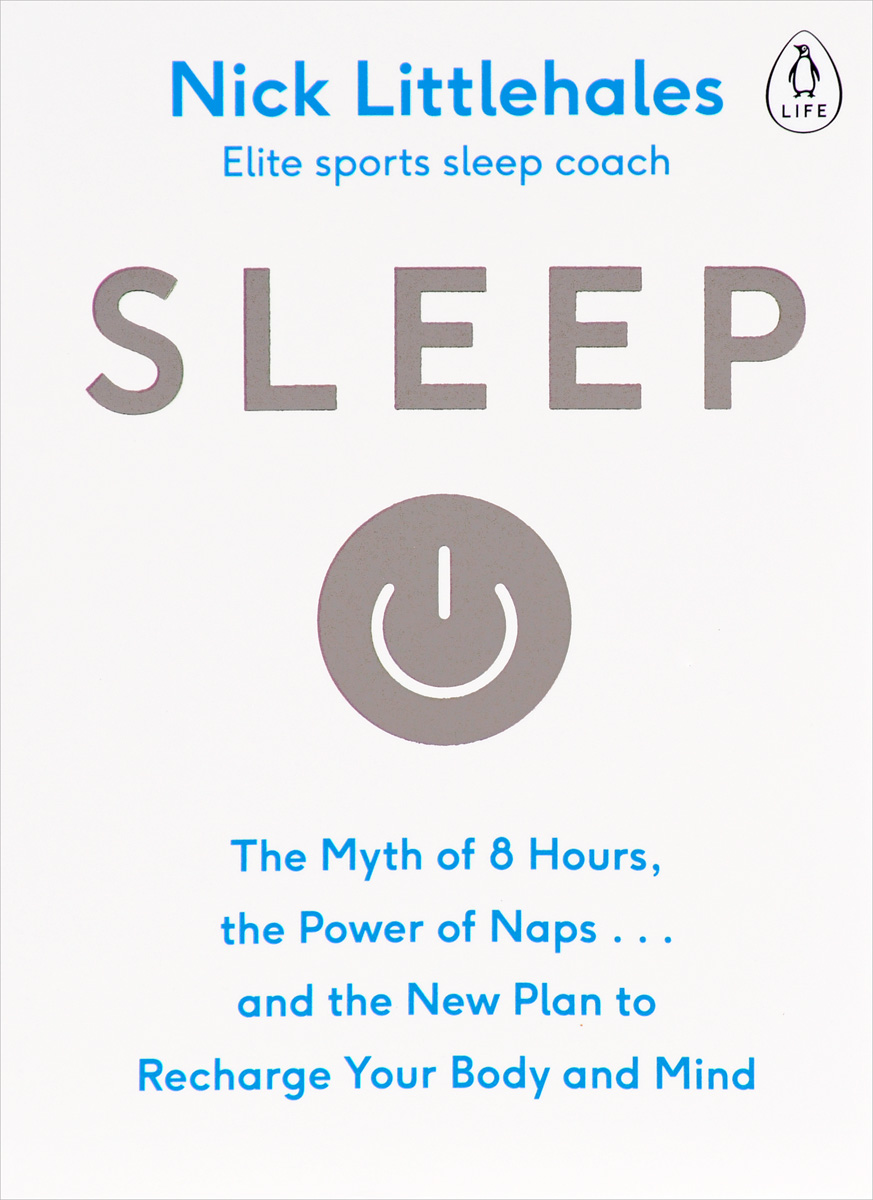 Фото Sleep: The Myth of 8 Hours, the Power of Naps... and the New Plan to Recharge Your Body and Mind
