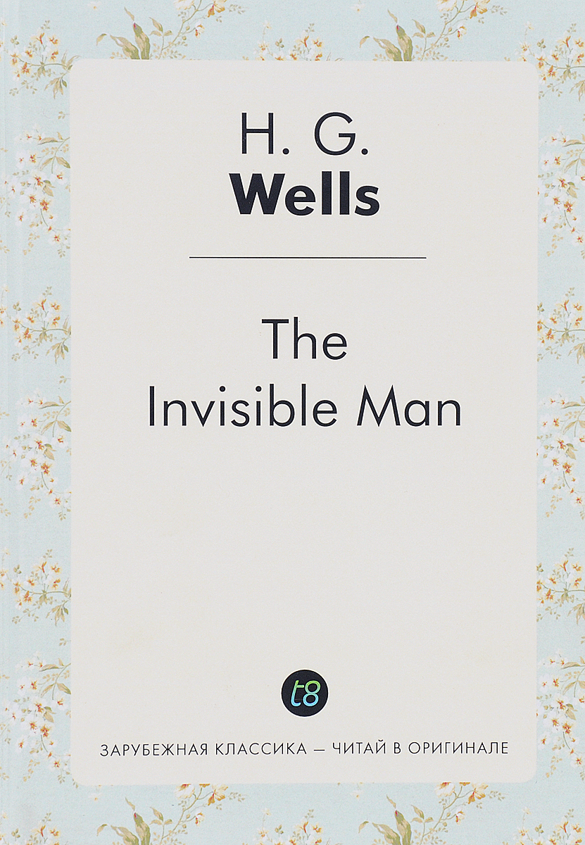 H. G. Wells The Invisible Man wells herbert george the invisible man