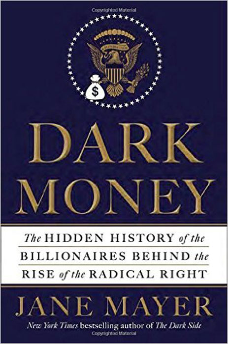 Dark Money: The Hidden History of the Billionaires Behind the Rise of the Radical Right the heir