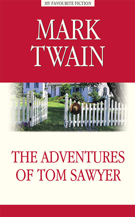 Mark Twain The Adventures of Tom Sawyer твен марк приключения тома сойера the adventures of tom sawyer