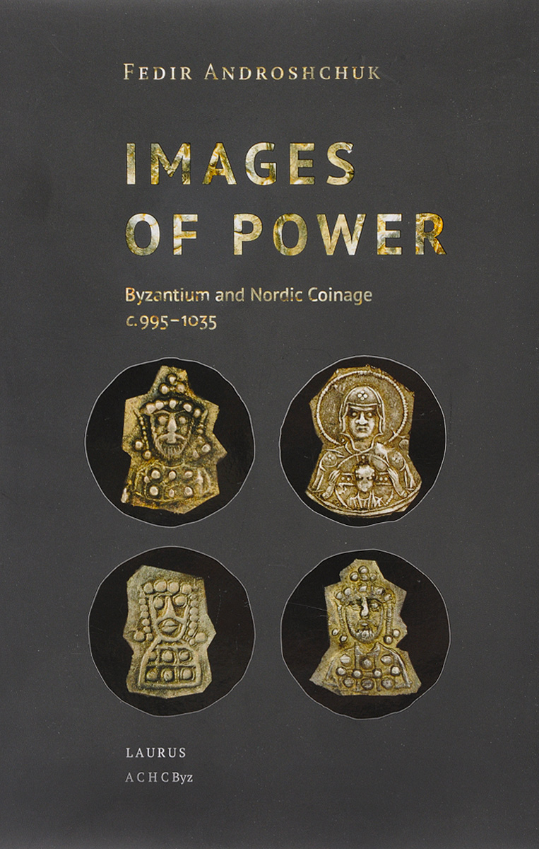 Fedir Androshchuk Images of power. Byzantium and Nordic Coinage centure 995-1035 catalog of ussr and russian coins 1918 2018