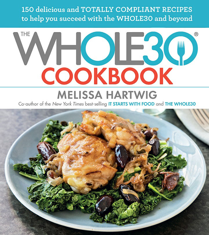 The Whole30 Cookbook: 150 Delicious and Totally Compliant Recipes to Help You Succeed with the Whole30 and Beyond totally corn cookbook