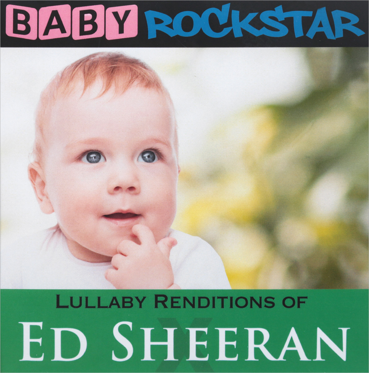 Эд Ширан Baby Rockstar. Lullaby Renditions Of Ed Sheeran. X