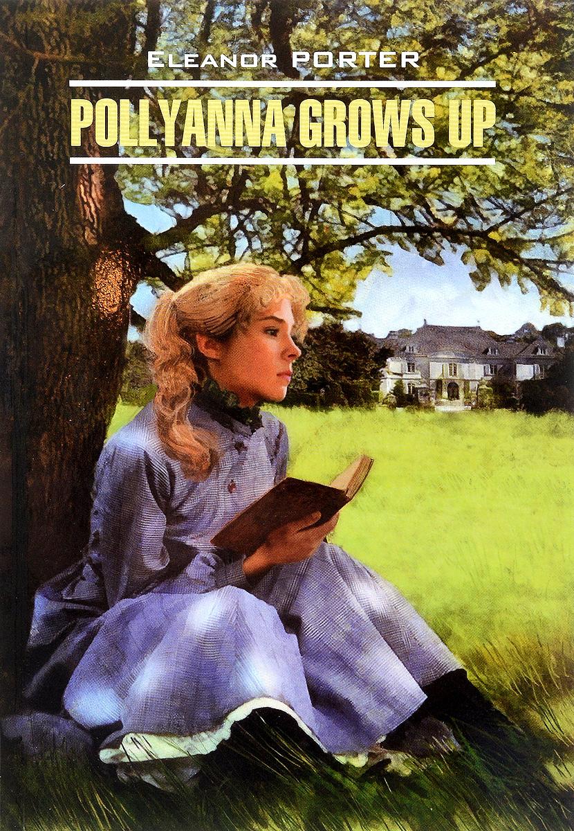 Eleanor Porter Pollyanna Grows Up / Поллианна вырастает поллианна вырастает