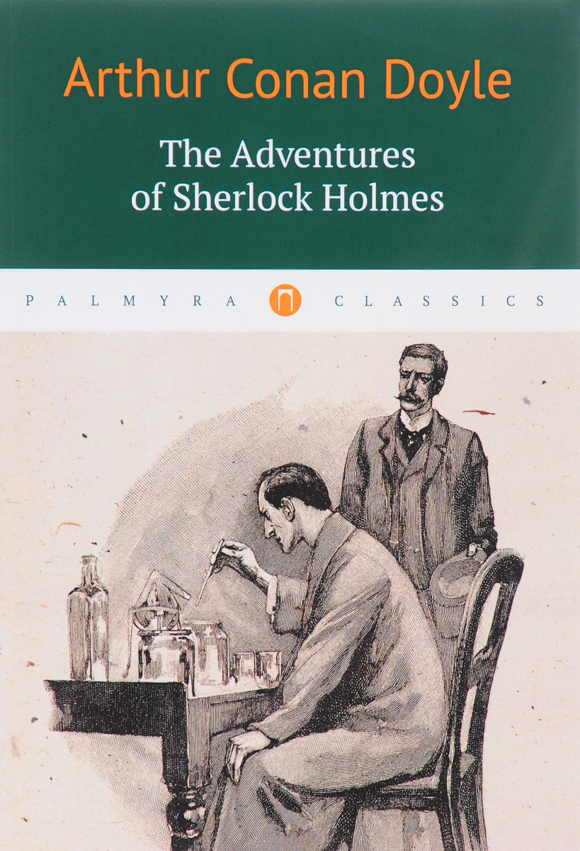 Arthur Conan Doyle The Adventures of Sherlock Holmes conan doyle a the adventure of the devil s foot and the adventure of the cardboard box