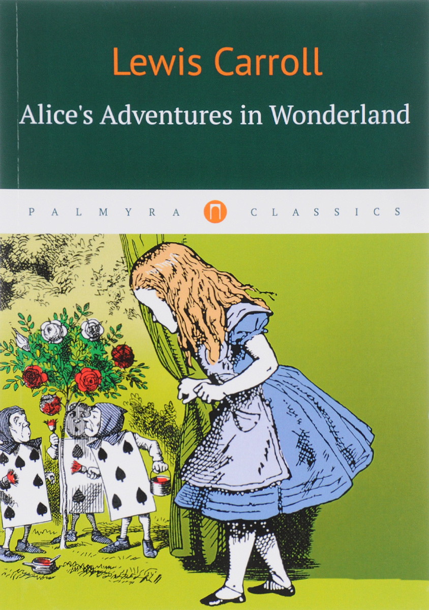 Lewis Carroll Alice's Adventures in Wonderland lewis carroll alice through the looking glass