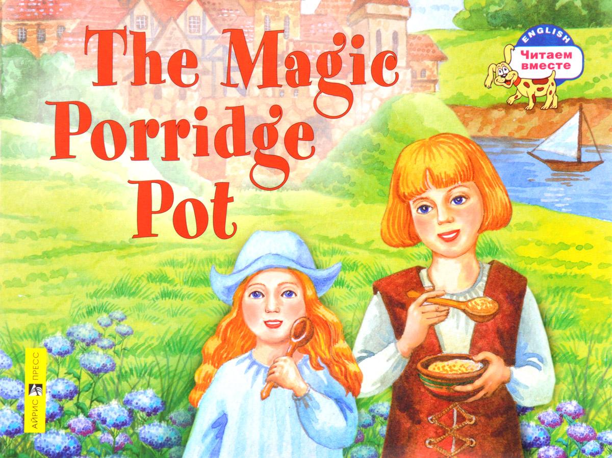 The Magic Porridge Pot / Волшебный горшок каши the magic pot