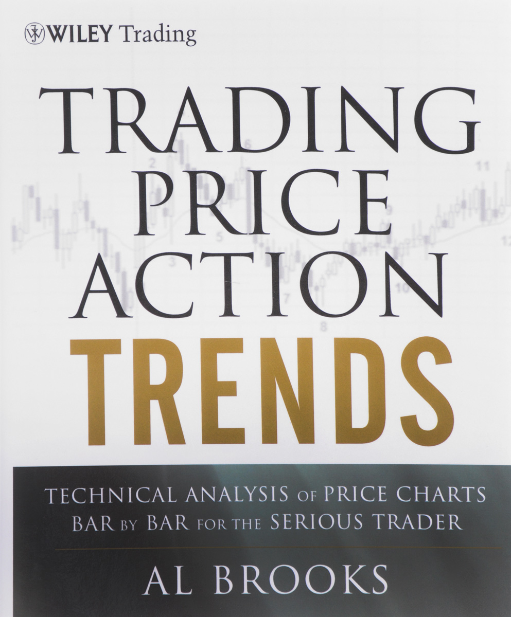 Trading Price Action Trends: Technical Analysis of Price Charts Bar by Bar for the Serious Trader цена