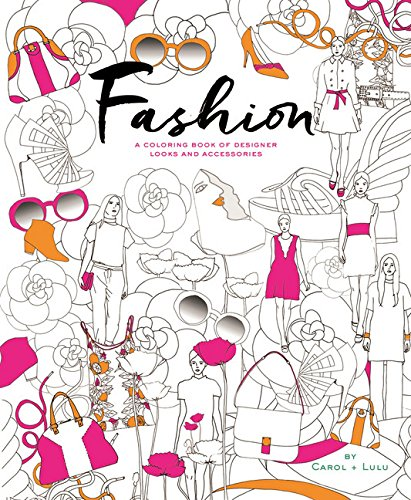 Fashion: A Coloring Book of Designer Looks and Accessories bella italia a coloring book tour of the world capital of romance
