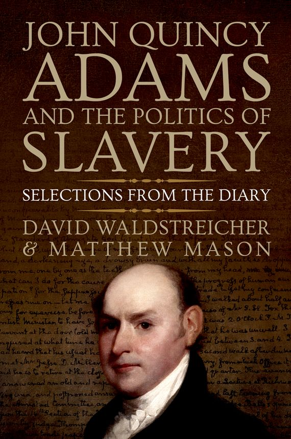 John Quincy Adams and the Politics of Slavery my dearest friend – letters of abigail and john adams