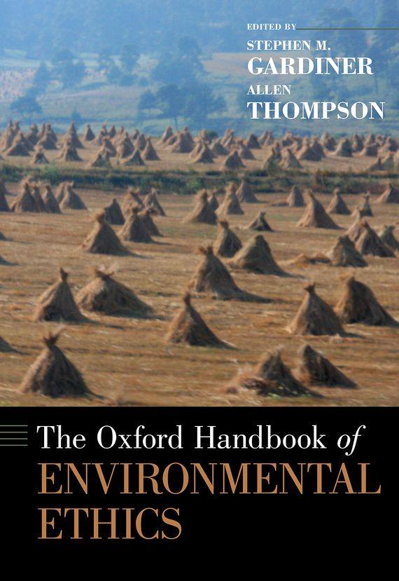 The Oxford Handbook of Environmental Ethics the application of global ethics to solve local improprieties