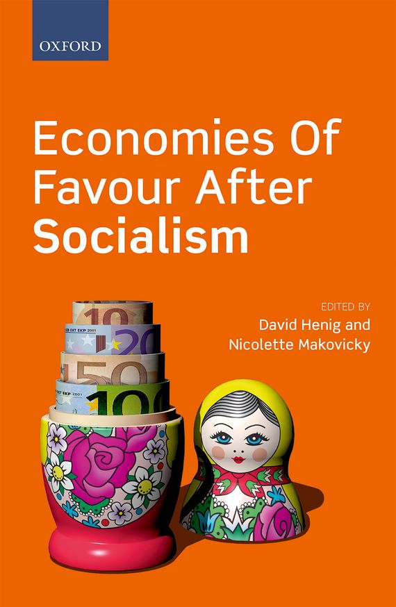 Economies of Favour after Socialism addison wiggin endless money the moral hazards of socialism
