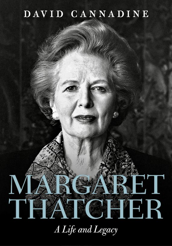 Margaret Thatcher: A Life and Legacy the historian