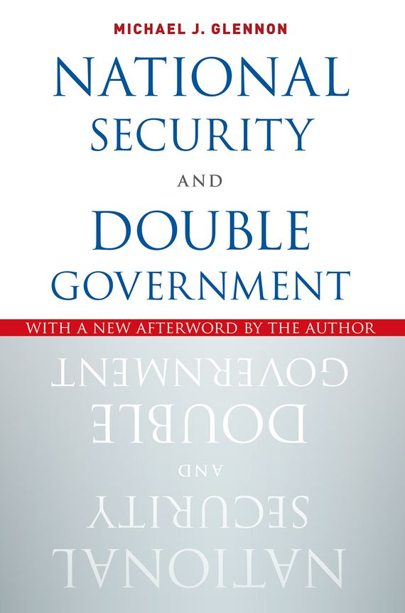 National Security and Double Government the terror presidency – law and judgement inside the bush administration