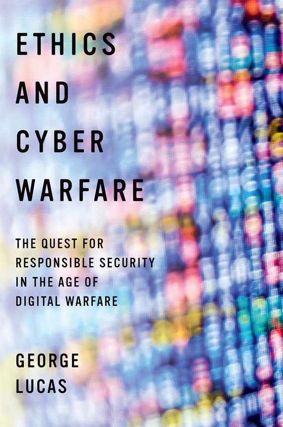 Ethics and Cyber Warfare the ethics of war