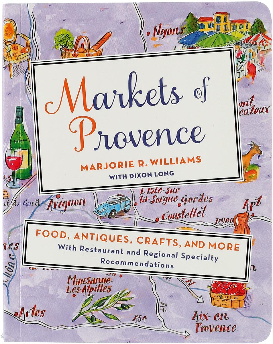купить Markets of Provence: Food, Antiques, Crafts, and More недорого