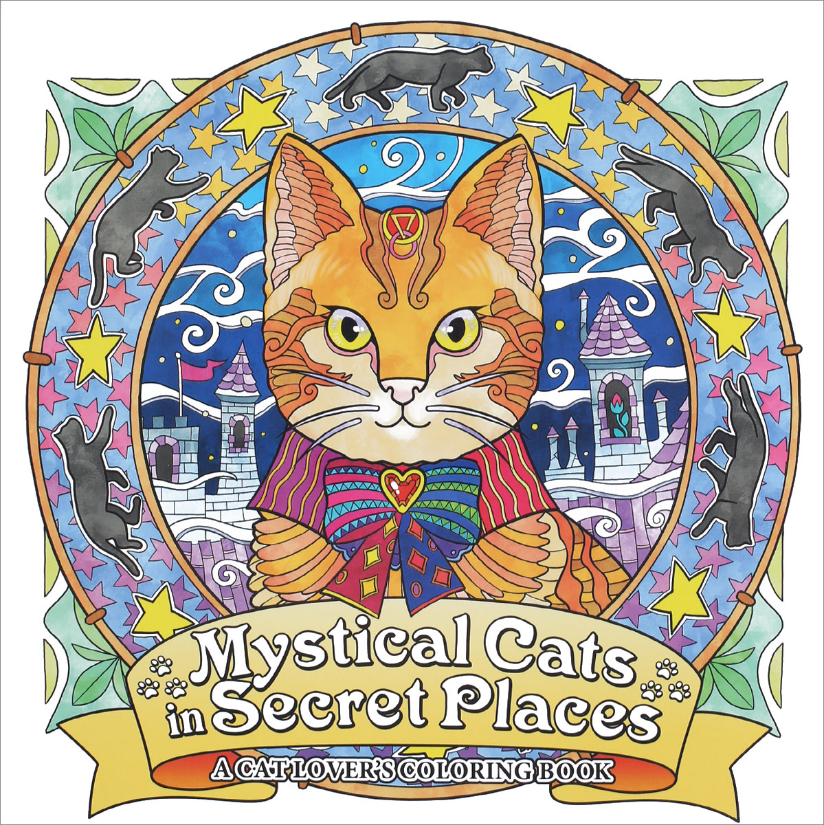 Mystical Cats in Secret Places: A Cat Lover's Coloring Book fantastic cities a coloring book of amazing places real and imagined