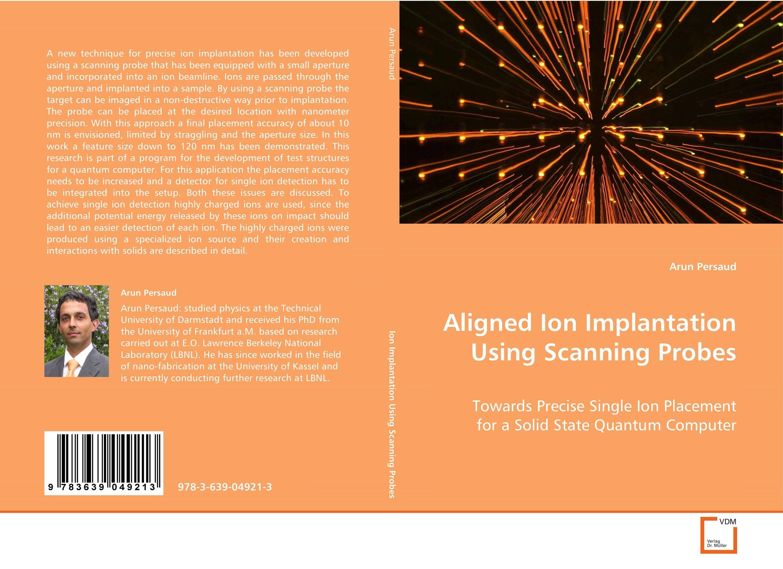 Aligned Ion Implantation Using Scanning Probes  orhan karabulut implantation effect on gase single crystal