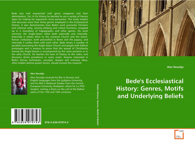 Bede''s Ecclesiastical History: Genres, Motifs andUnderlying Beliefs