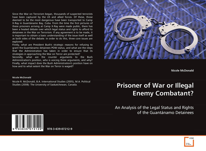 Prisoner of War or Illegal Enemy Combatant? war and order