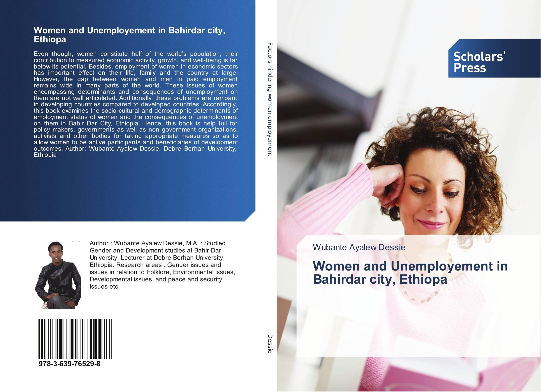 Women and Unemployement in Bahirdar city, Ethiopa mesfin mulu ayalew determinants of women unemployment in ethiopia